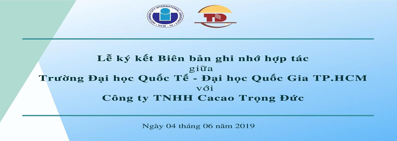 Lễ Ký Kết Biên Bản Ghi Nhớ Hợp Tác giữa Đại học Quốc Tế và Công Ty TNHH Cacao Trọng Đức